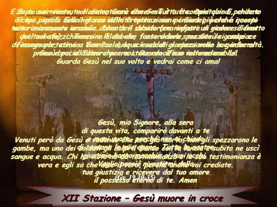 XI Stazione – La Madre e il discepolo amato Stavano presso la croce di Gesù sua madre, la sorella di sua madre, Maria di Clèofa e Maria di Màgdala. Ge