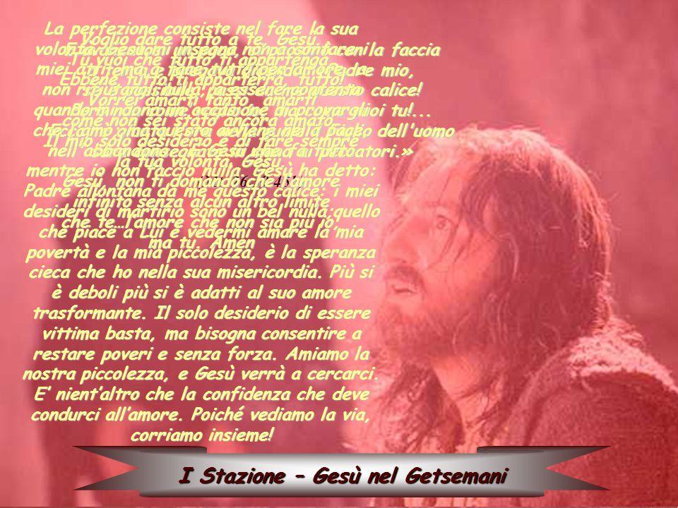 I Stazione – Gesù nel Getsemani E avanzatosi un poco, si prostrò con la faccia a terra e pregava dicendo: «Padre mio, se è possibile, passi da me questo calice.