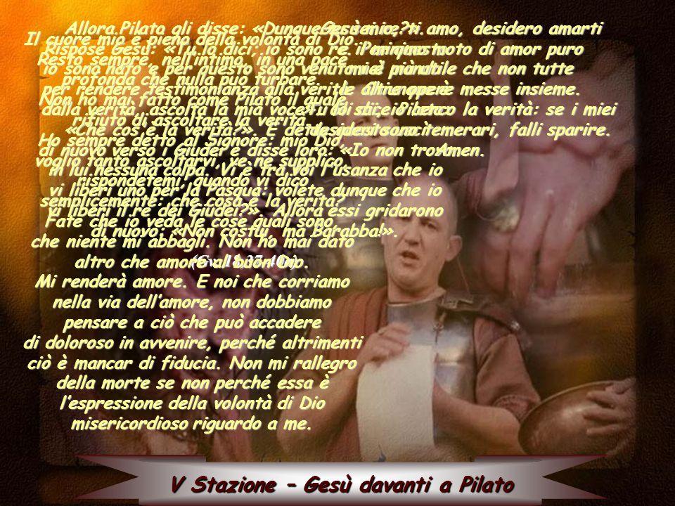 V Stazione – Gesù davanti a Pilato Allora Pilato gli disse: «Dunque tu sei re?».