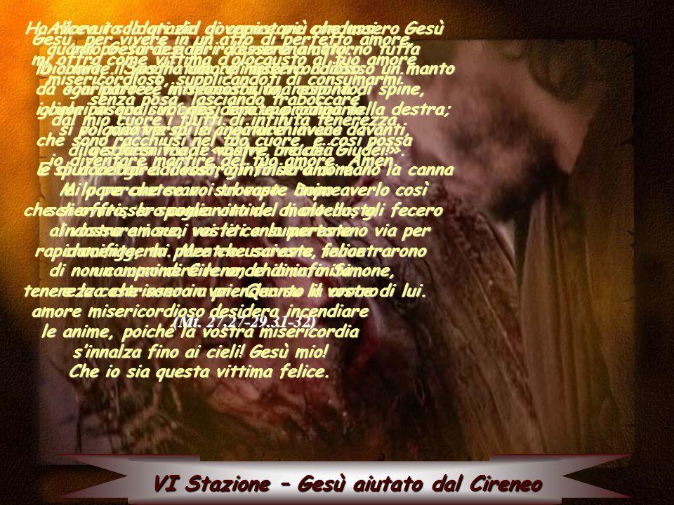 VI Stazione – Gesù aiutato dal Cireneo Allora i soldati del governatore condussero Gesù nel pretorio e gli radunarono attorno tutta la coorte.