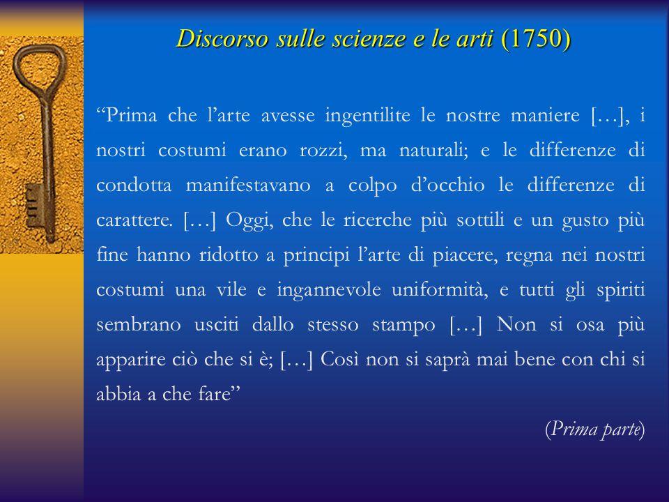 Discorso sulle scienze e le arti(1750) Discorso sulle scienze e le arti (1750) le nostre anime si sono corrotte a misura che le nostre scienze e le nostre arti sono progredite verso la perfezione.
