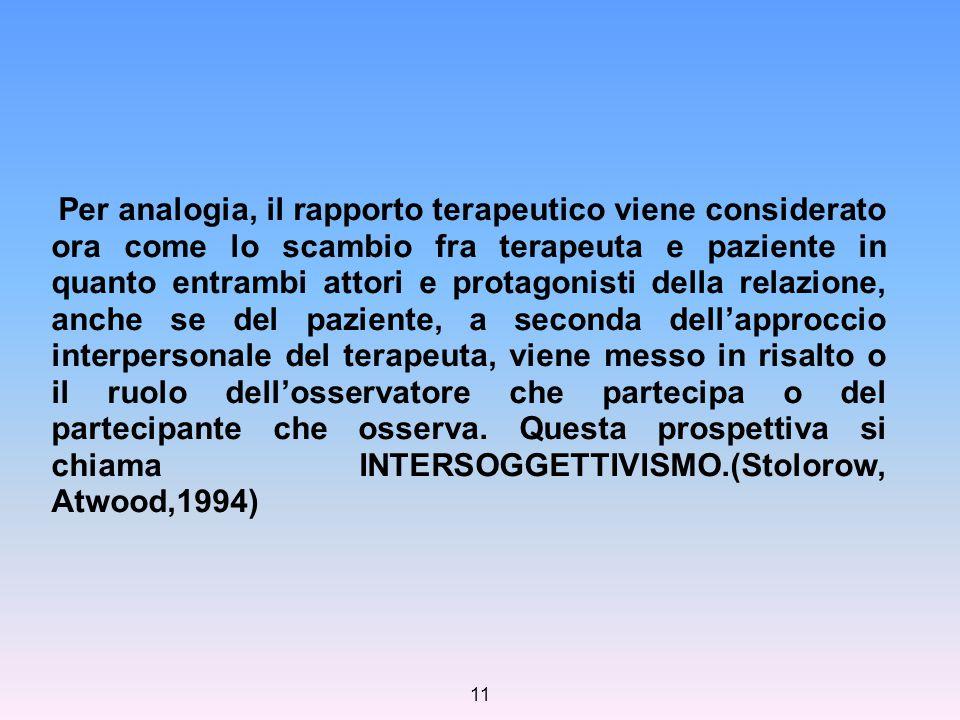 11 Per analogia, il rapporto terapeutico viene considerato ora come lo scambio fra terapeuta e paziente in quanto entrambi attori e protagonisti della