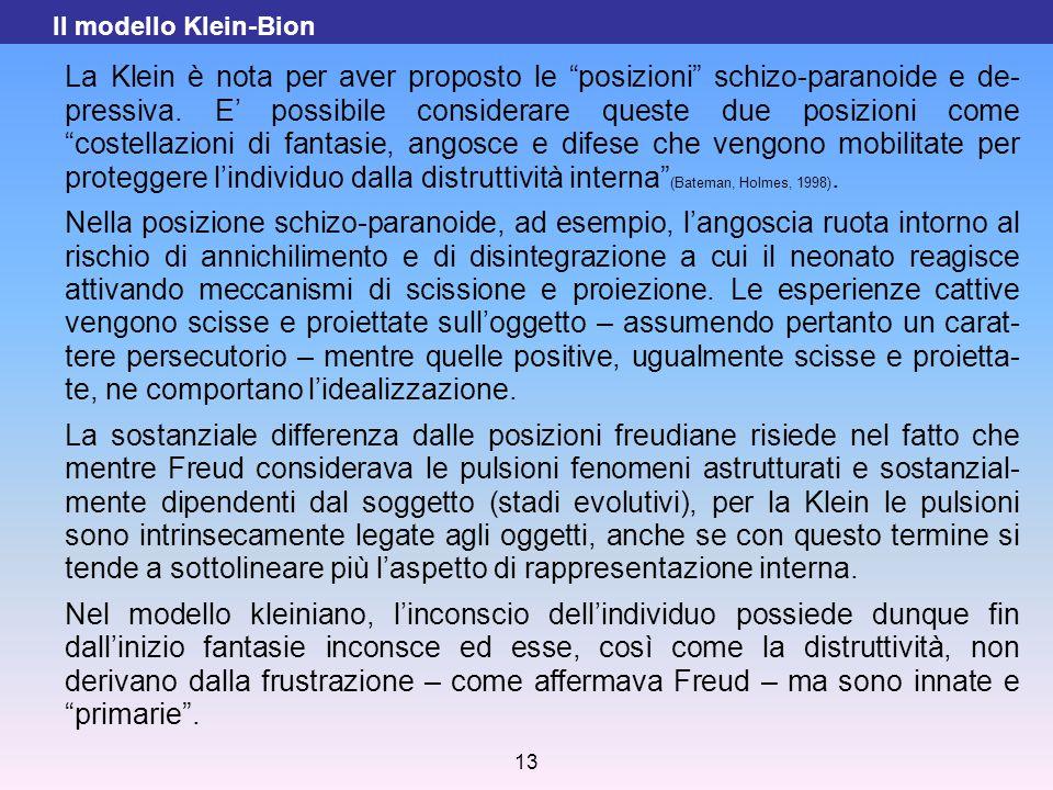 """13 La Klein è nota per aver proposto le """"posizioni"""" schizo-paranoide e de- pressiva. E' possibile considerare queste due posizioni come """"costellazioni"""