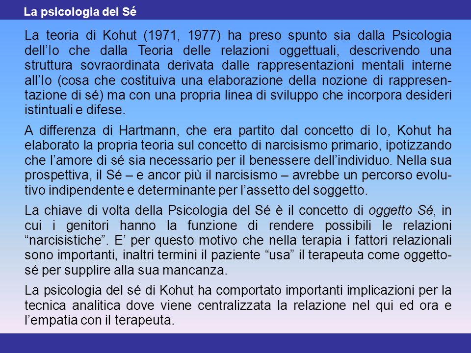 16 La teoria di Kohut (1971, 1977) ha preso spunto sia dalla Psicologia dell'Io che dalla Teoria delle relazioni oggettuali, descrivendo una struttura