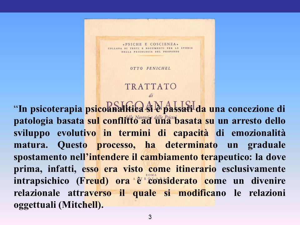 """3 """"In psicoterapia psicoanalitica si è passati da una concezione di patologia basata sul conflitto ad una basata su un arresto dello sviluppo evolutiv"""