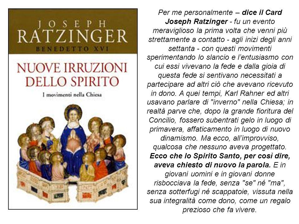 Per me personalmente – dice il Card Joseph Ratzinger - fu un evento meraviglioso la prima volta che venni più strettamente a contatto - agli inizi deg