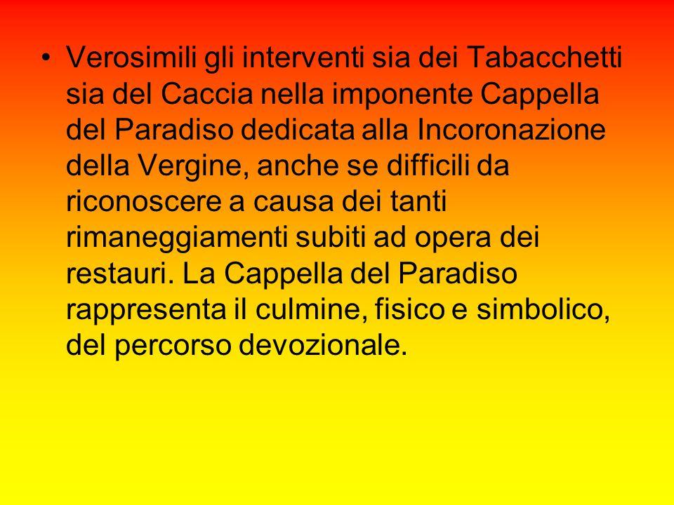 Verosimili gli interventi sia dei Tabacchetti sia del Caccia nella imponente Cappella del Paradiso dedicata alla Incoronazione della Vergine, anche se