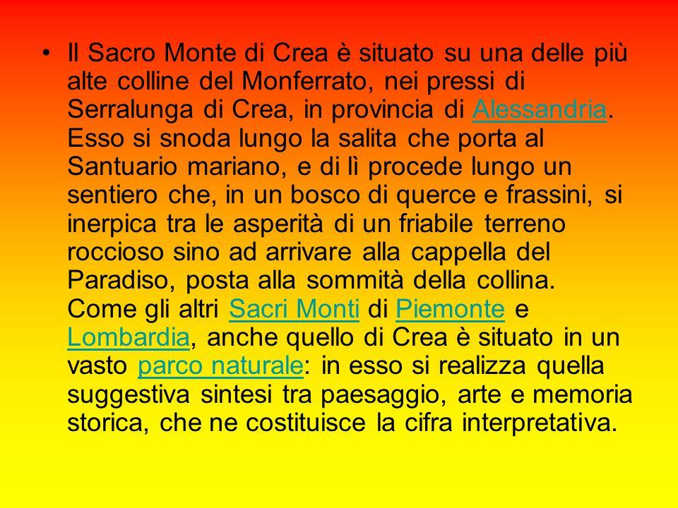 Il Sacro Monte di Crea è situato su una delle più alte colline del Monferrato, nei pressi di Serralunga di Crea, in provincia di Alessandria. Esso si