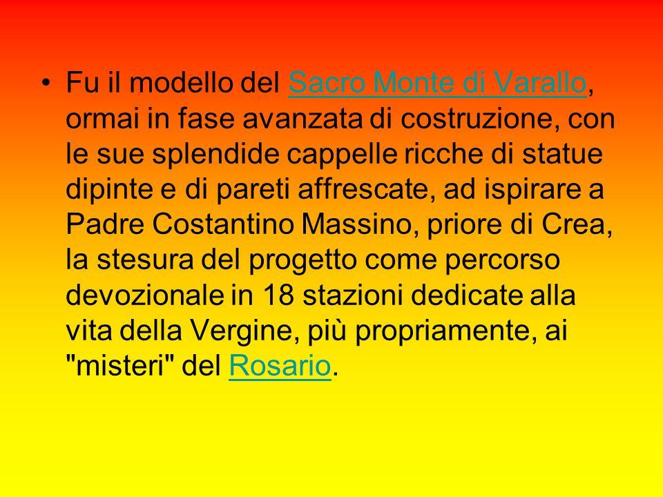 Fu il modello del Sacro Monte di Varallo, ormai in fase avanzata di costruzione, con le sue splendide cappelle ricche di statue dipinte e di pareti af
