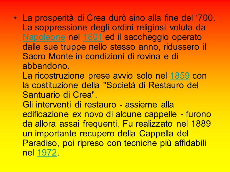 La prosperità di Crea durò sino alla fine del '700. La soppressione degli ordini religiosi voluta da Napoleone nel 1801 ed il saccheggio operato dalle