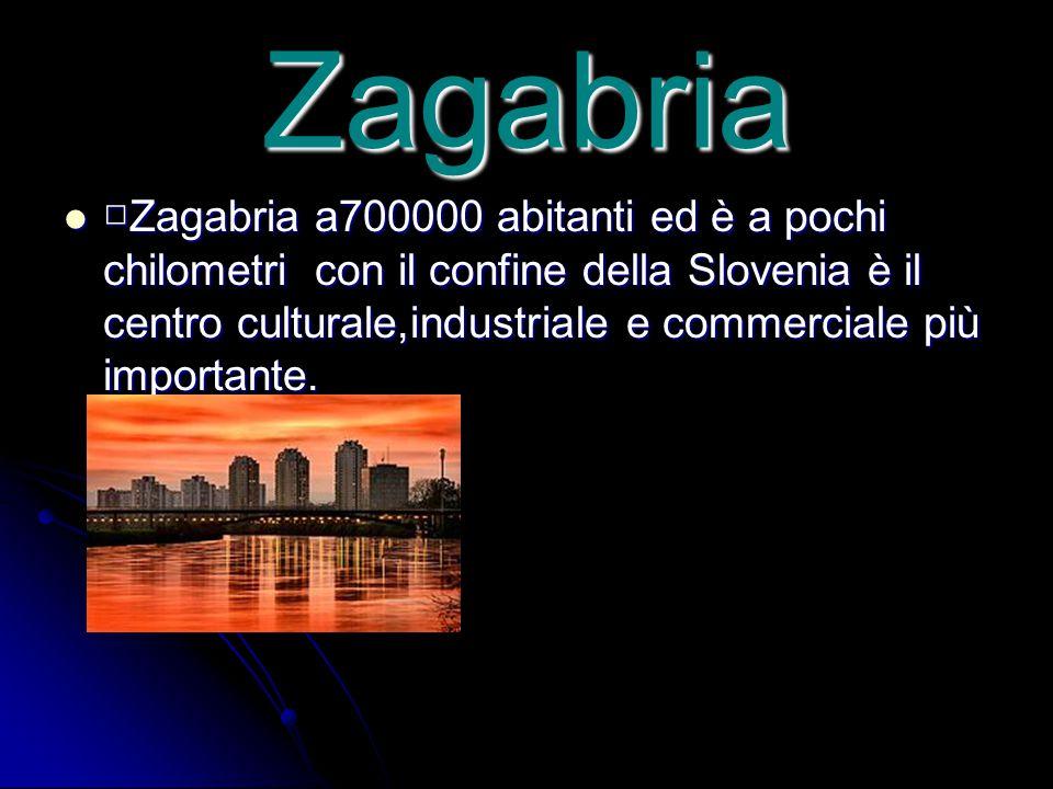 Zagabria □ Zagabria a700000 abitanti ed è a pochi chilometri con il confine della Slovenia è il centro culturale,industriale e commerciale più importa