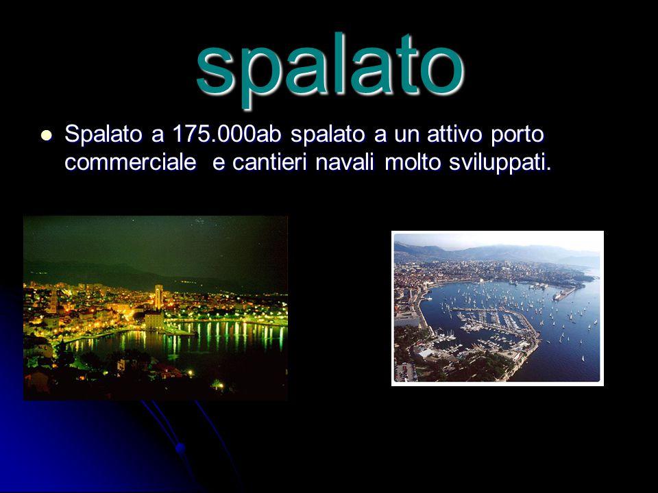 spalato Spalato a 175.000ab spalato a un attivo porto commerciale e cantieri navali molto sviluppati. Spalato a 175.000ab spalato a un attivo porto co
