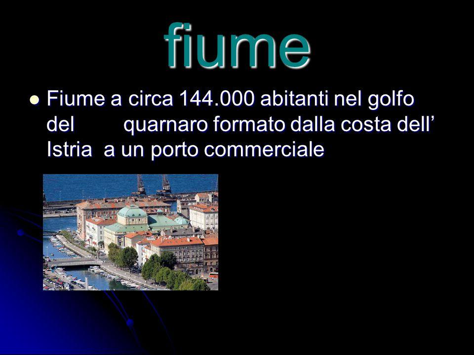 fiume Fiume a circa 144.000 abitanti nel golfo del quarnaro formato dalla costa dell' Istria a un porto commerciale Fiume a circa 144.000 abitanti nel