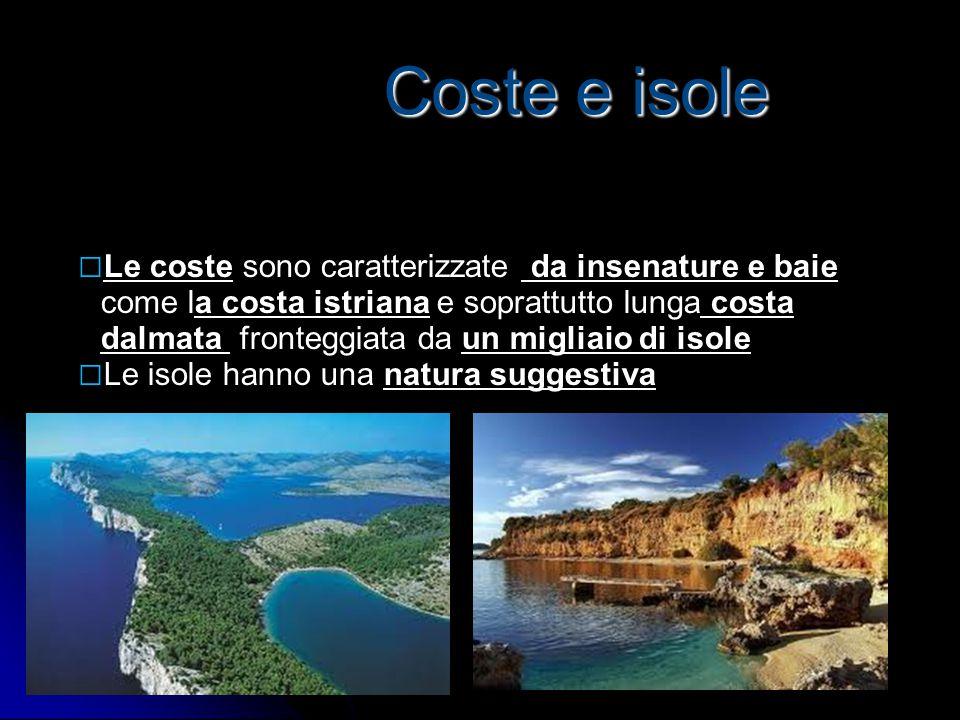 Coste e isole □ Le coste sono caratterizzate da insenature e baie come la costa istriana e soprattutto lunga costa dalmata fronteggiata da un migliaio