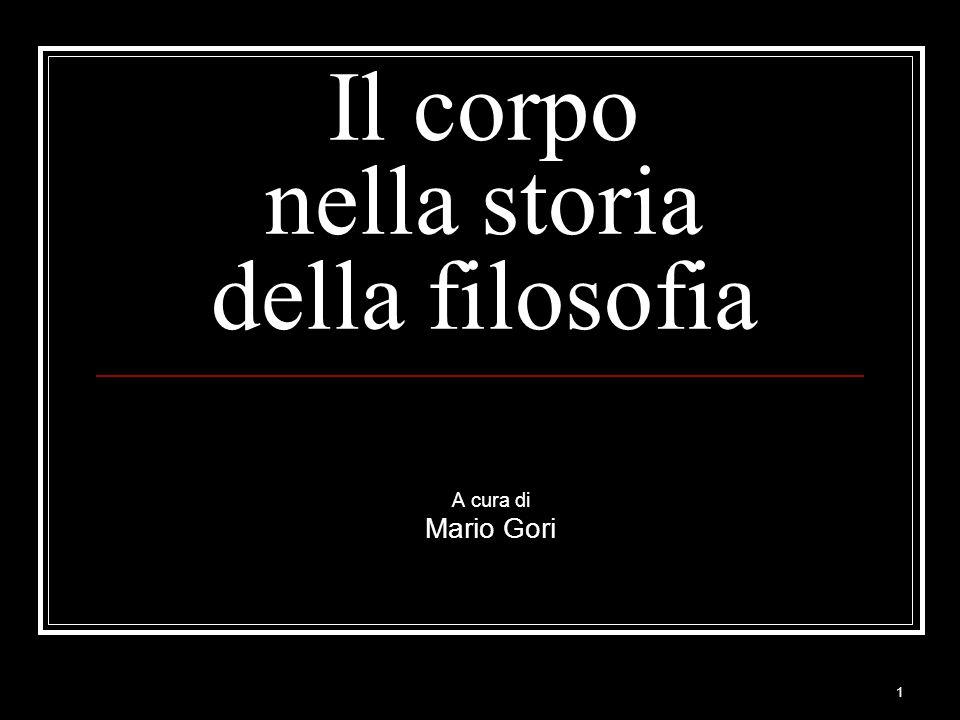1 Il corpo nella storia della filosofia A cura di Mario Gori