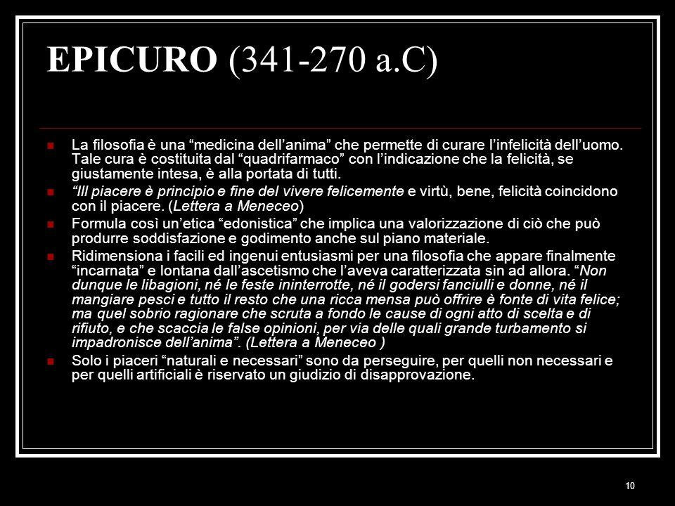 """10 EPICURO (341-270 a.C) La filosofia è una """"medicina dell'anima"""" che permette di curare l'infelicità dell'uomo. Tale cura è costituita dal """"quadrifar"""