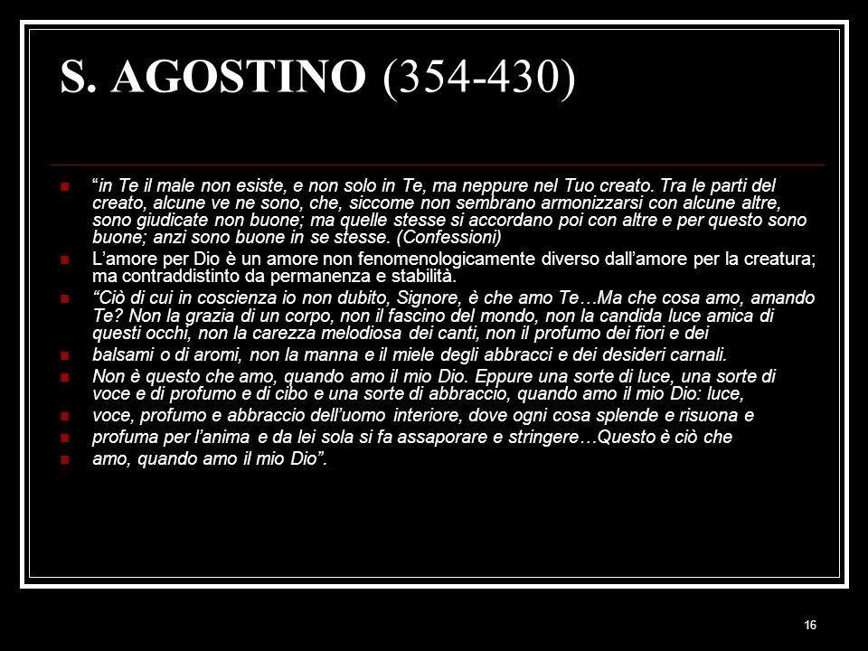 16 S.AGOSTINO (354-430) in Te il male non esiste, e non solo in Te, ma neppure nel Tuo creato.