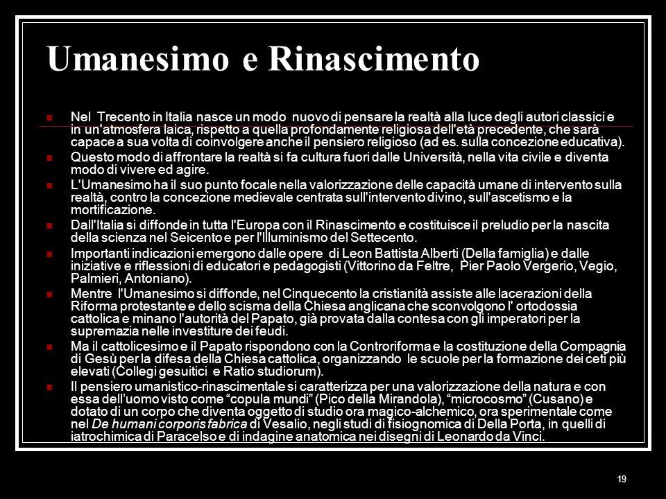 19 Umanesimo e Rinascimento Nel Trecento in Italia nasce un modo nuovo di pensare la realtà alla luce degli autori classici e in un'atmosfera laica, r