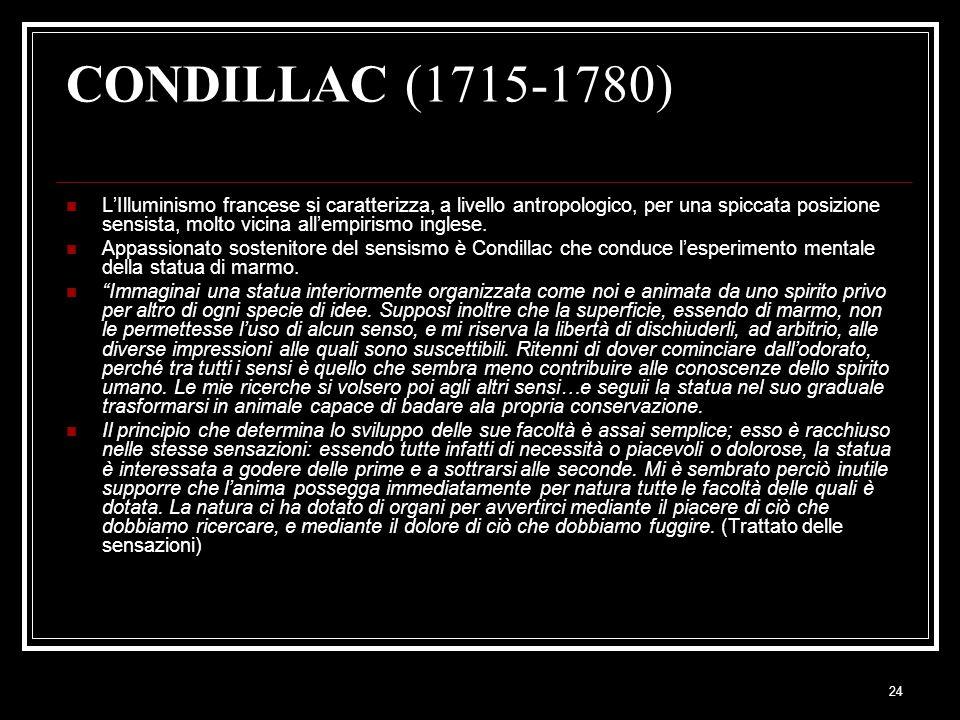 24 CONDILLAC (1715-1780) L'Illuminismo francese si caratterizza, a livello antropologico, per una spiccata posizione sensista, molto vicina all'empirismo inglese.