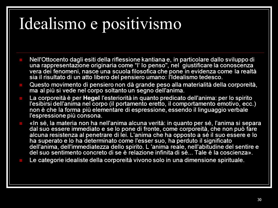 30 Idealismo e positivismo Nell'Ottocento dagli esiti della riflessione kantiana e, in particolare dallo sviluppo di una rappresentazione originaria c