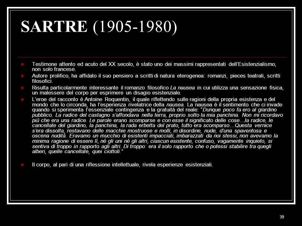 39 SARTRE (1905-1980) Testimone attento ed acuto del XX secolo, è stato uno dei massimi rappresentati dell'Esistenzialismo, non solo francese. Autore