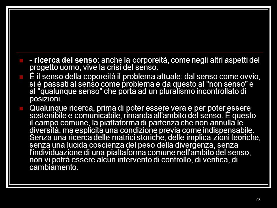 53 - ricerca del senso: anche la corporeità, come negli altri aspetti del progetto uomo, vive la crisi del senso.
