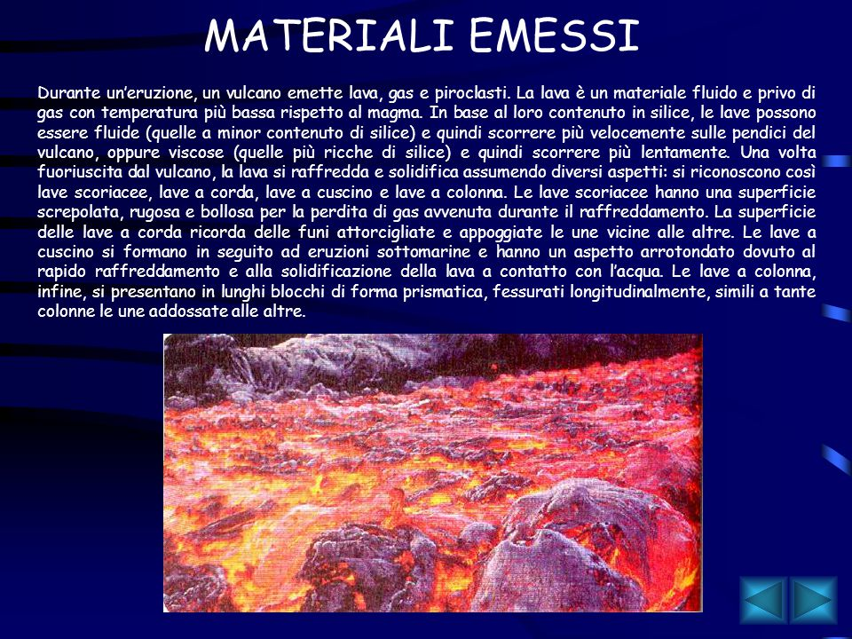 Il magma è una massa densa e viscosa, formatasi in seguito alla fusione di rocce, contenente anche gas e vapore acqueo.