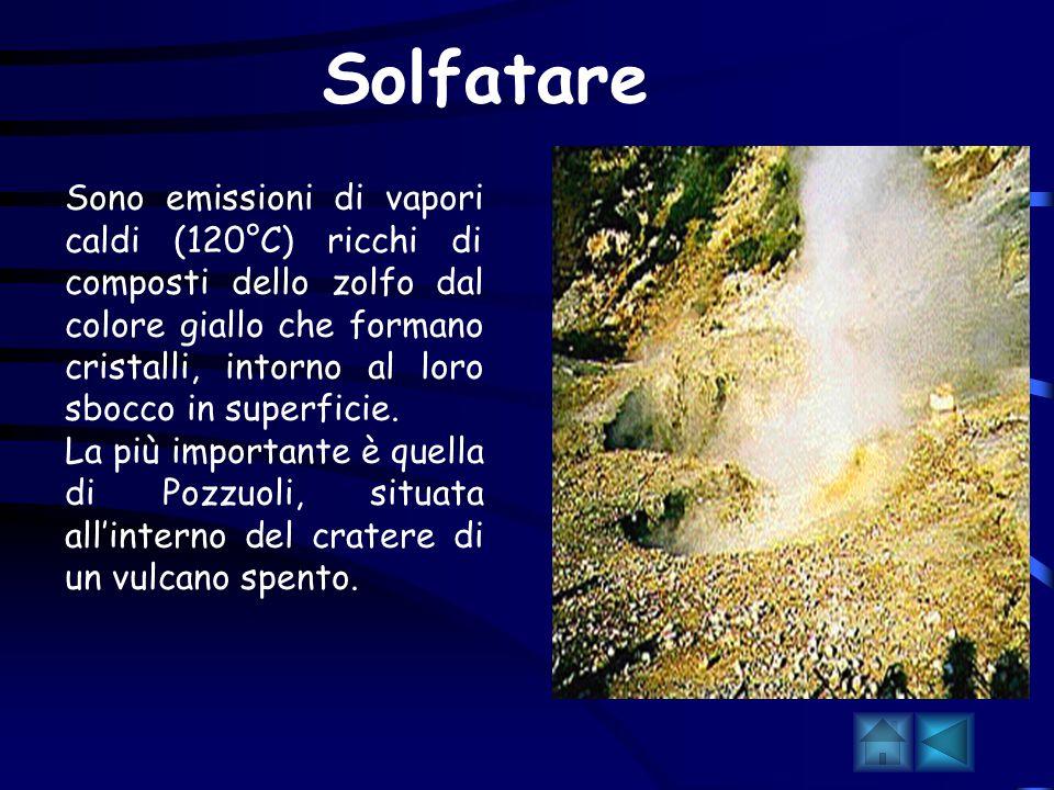 Sono un particolare tipo di fumarole; in questo caso il vapore acqueo fuoriesce dal suolo a forti pressioni con temperature dai 120°C ai 200°C, raggiu