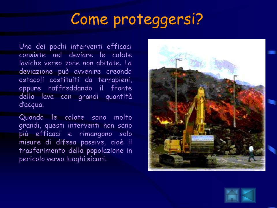 La previsione delle eruzioni Le eruzioni vulcaniche avvengono di solito in luoghi fissi, cioè dove si trovano vulcani attivi conosciuti non solo dagli scienziati ma anche dalla gente del posto.