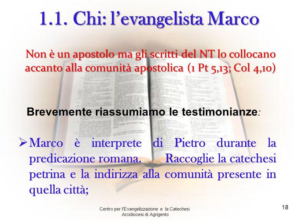 Centro per l'Evangelizzazione e la Catechesi Arcidiocesi di Agrigento 18 1.1. Chi: l'evangelista Marco Non è un apostolo ma gli scritti del NT lo coll