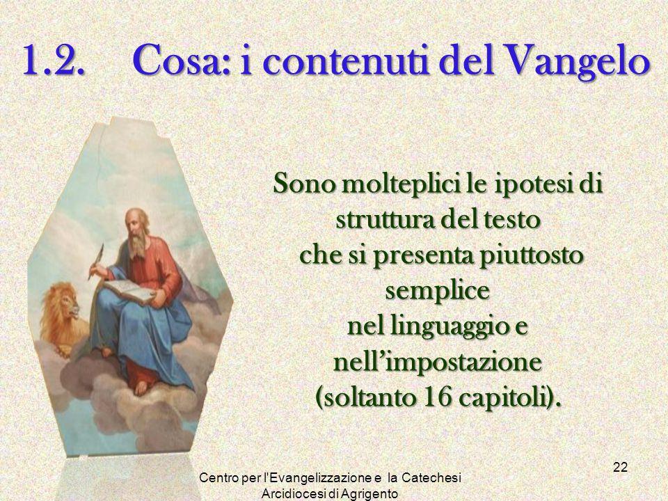 Centro per l'Evangelizzazione e la Catechesi Arcidiocesi di Agrigento 22 1.2. Cosa: i contenuti del Vangelo Sono molteplici le ipotesi di struttura de