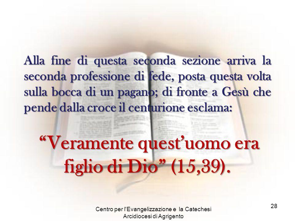 Centro per l'Evangelizzazione e la Catechesi Arcidiocesi di Agrigento 28 Alla fine di questa seconda sezione arriva la seconda professione di fede, po
