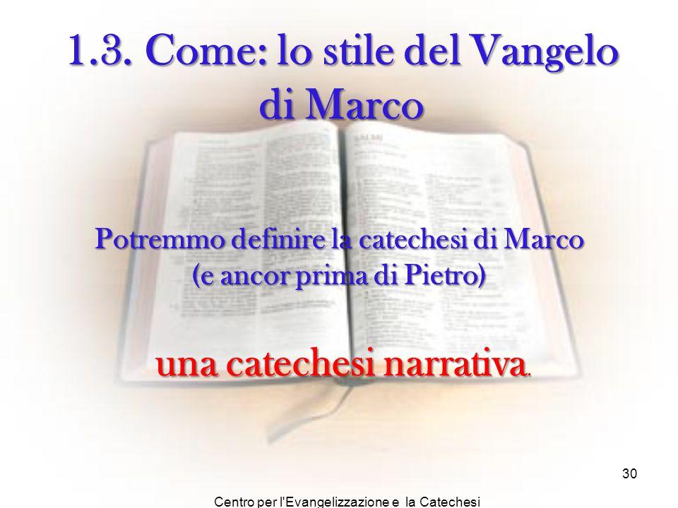Centro per l'Evangelizzazione e la Catechesi Arcidiocesi di Agrigento 30 1.3. Come: lo stile del Vangelo di Marco Potremmo definire la catechesi di Ma