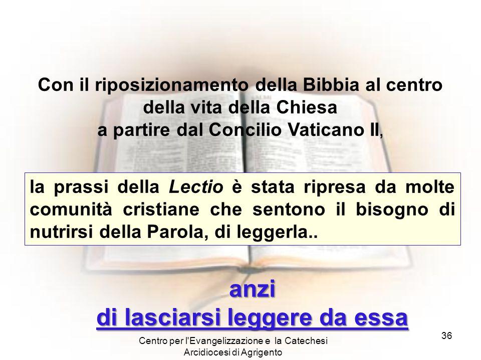 Centro per l'Evangelizzazione e la Catechesi Arcidiocesi di Agrigento 36 Con il riposizionamento della Bibbia al centro della vita della Chiesa a part