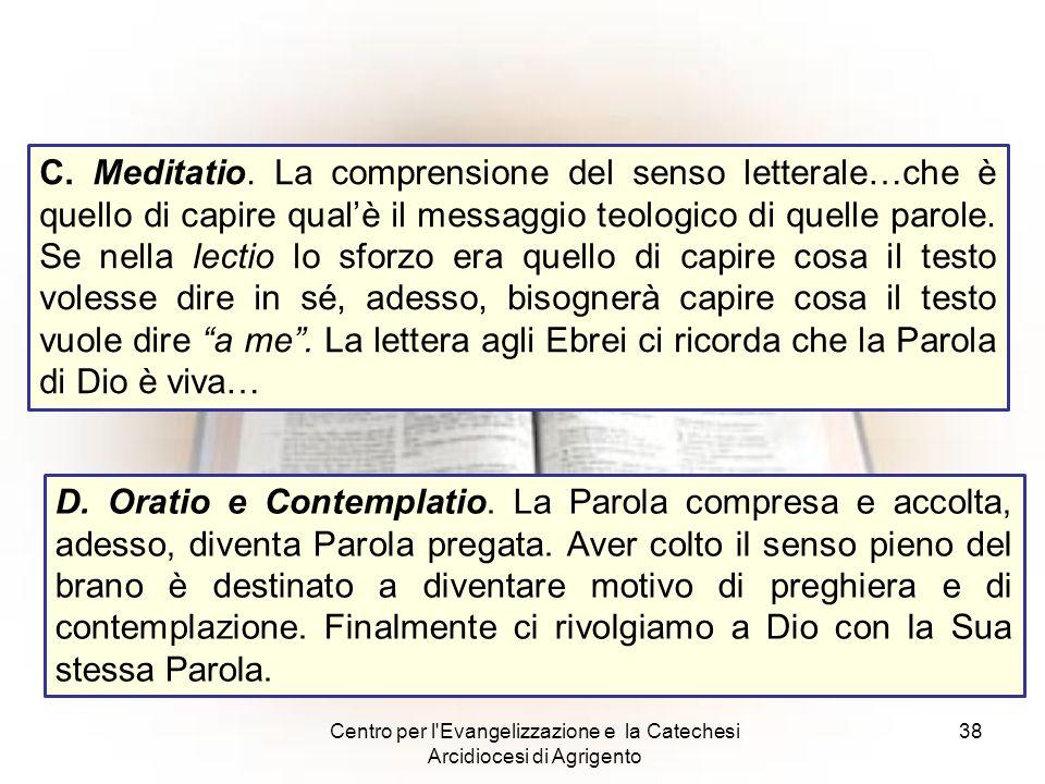 Centro per l'Evangelizzazione e la Catechesi Arcidiocesi di Agrigento 38 C. Meditatio. La comprensione del senso letterale…che è quello di capire qual