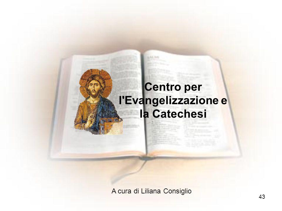 Centro per l'Evangelizzazione e la Catechesi 43 A cura di Liliana Consiglio