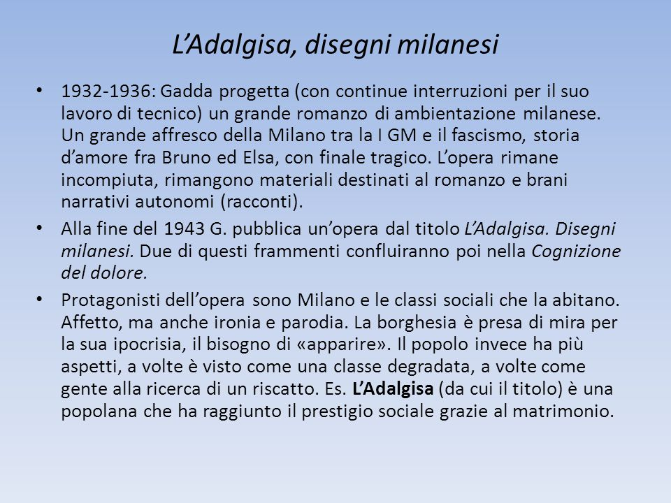 L'Adalgisa, disegni milanesi 1932-1936: Gadda progetta (con continue interruzioni per il suo lavoro di tecnico) un grande romanzo di ambientazione milanese.