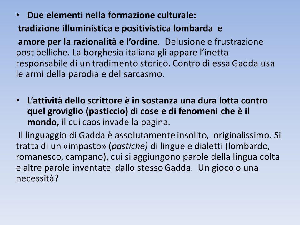 Due elementi nella formazione culturale: tradizione illuministica e positivistica lombarda e amore per la razionalità e l'ordine.