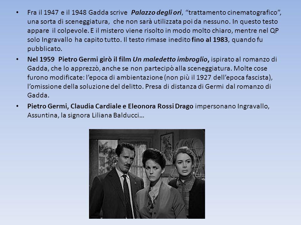 Fra il 1947 e il 1948 Gadda scrive Palazzo degli ori, trattamento cinematografico , una sorta di sceneggiatura, che non sarà utilizzata poi da nessuno.