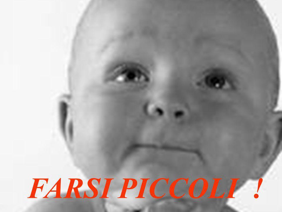 Ascoltatemi e diventerete grandi: perchè vi insegnerò a … F A R V I P I C C O L I ! .
