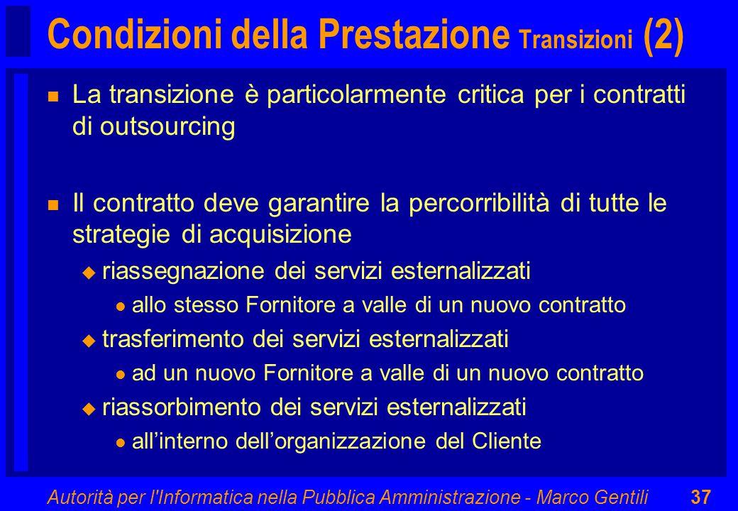 Autorità per l'Informatica nella Pubblica Amministrazione - Marco Gentili37 Condizioni della Prestazione Transizioni (2) n La transizione è particolar
