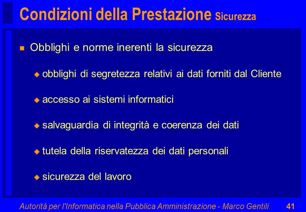 Autorità per l'Informatica nella Pubblica Amministrazione - Marco Gentili41 Condizioni della Prestazione Sicurezza n Obblighi e norme inerenti la sicu