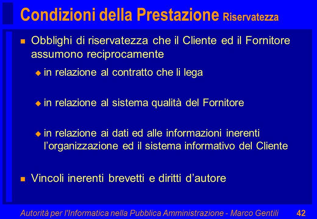 Autorità per l'Informatica nella Pubblica Amministrazione - Marco Gentili42 Condizioni della Prestazione Riservatezza n Obblighi di riservatezza che i