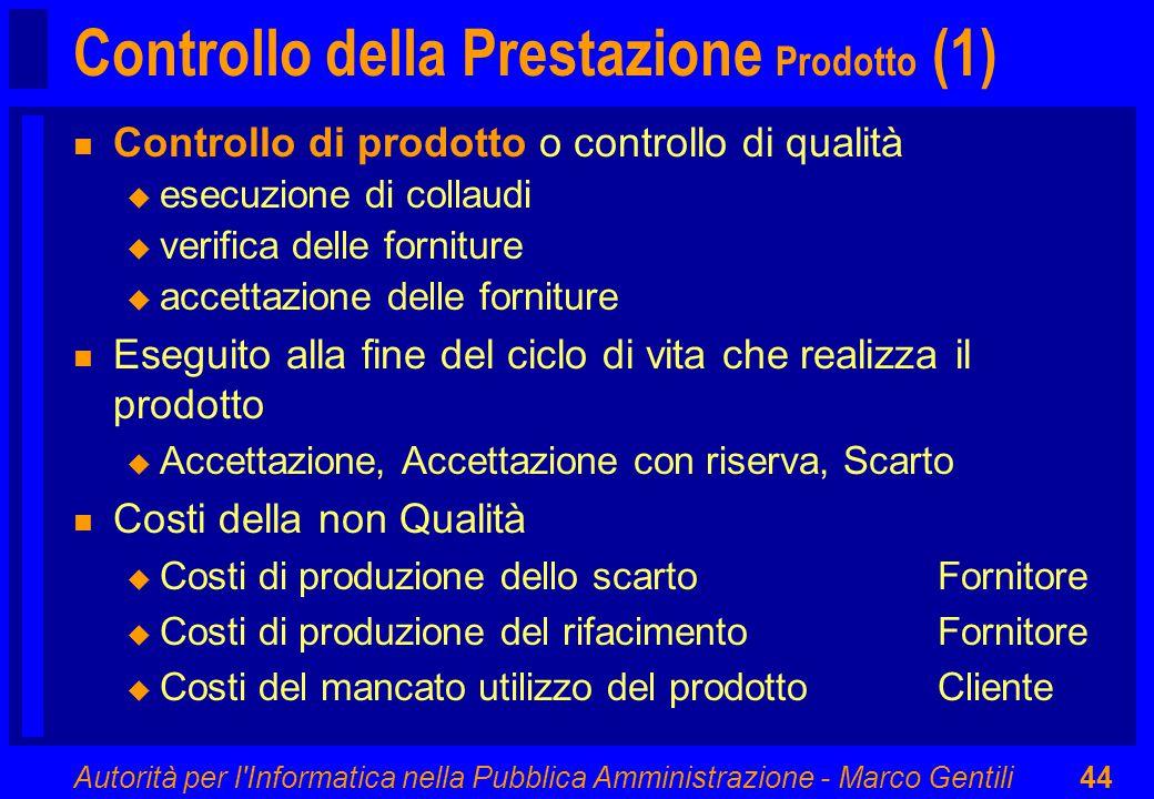 Autorità per l'Informatica nella Pubblica Amministrazione - Marco Gentili44 Controllo della Prestazione Prodotto (1) n Controllo di prodotto o control