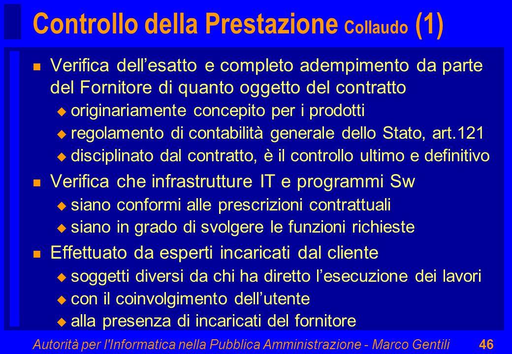 Autorità per l'Informatica nella Pubblica Amministrazione - Marco Gentili46 Controllo della Prestazione Collaudo (1) n Verifica dell'esatto e completo