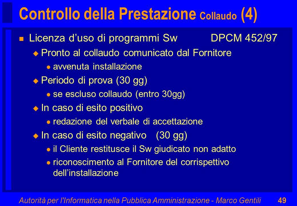 Autorità per l'Informatica nella Pubblica Amministrazione - Marco Gentili49 Controllo della Prestazione Collaudo (4) n Licenza d'uso di programmi SwDP
