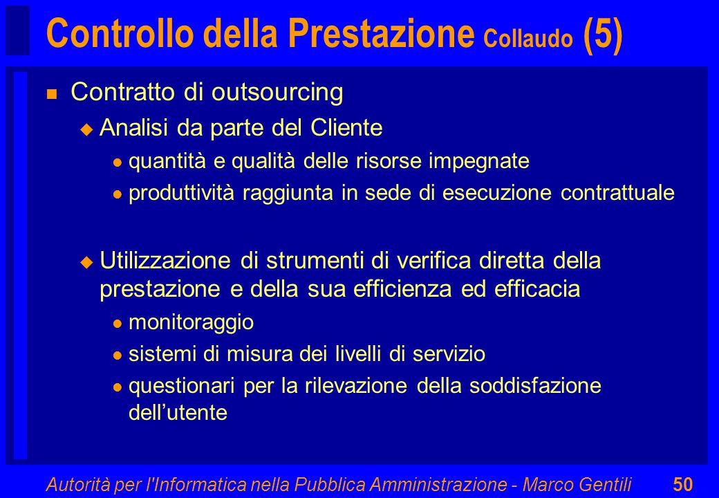 Autorità per l'Informatica nella Pubblica Amministrazione - Marco Gentili50 Controllo della Prestazione Collaudo (5) n Contratto di outsourcing u Anal