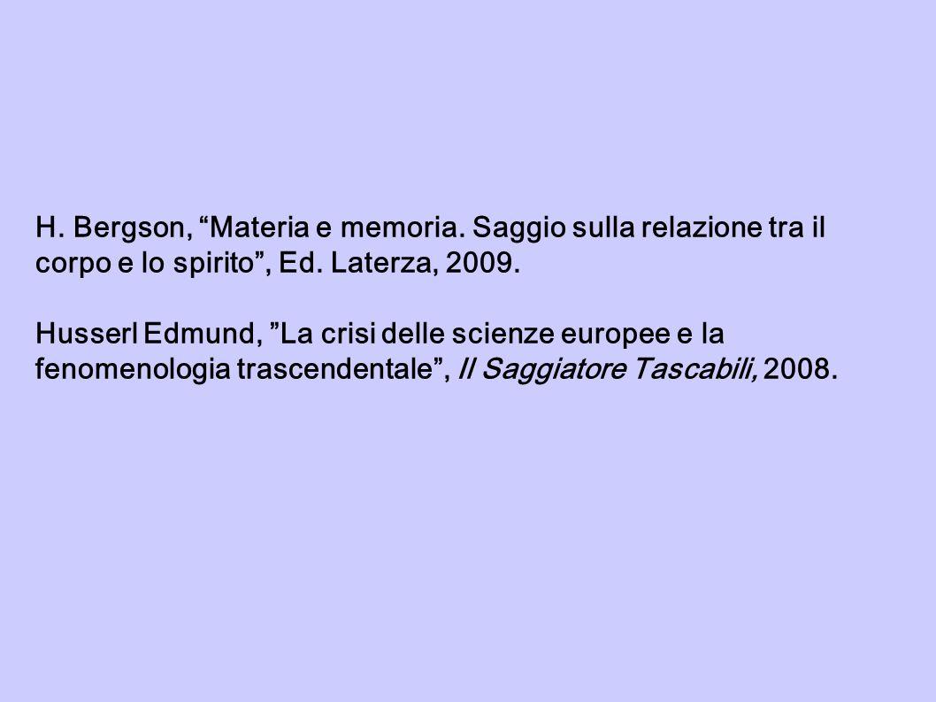 """H. Bergson, """"Materia e memoria. Saggio sulla relazione tra il corpo e lo spirito"""", Ed. Laterza, 2009. Husserl Edmund, """"La crisi delle scienze europee"""