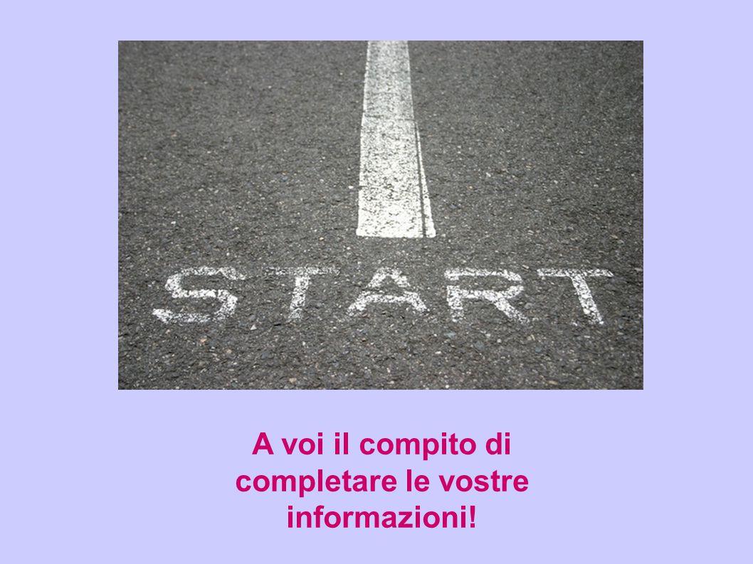 A voi il compito di completare le vostre informazioni!