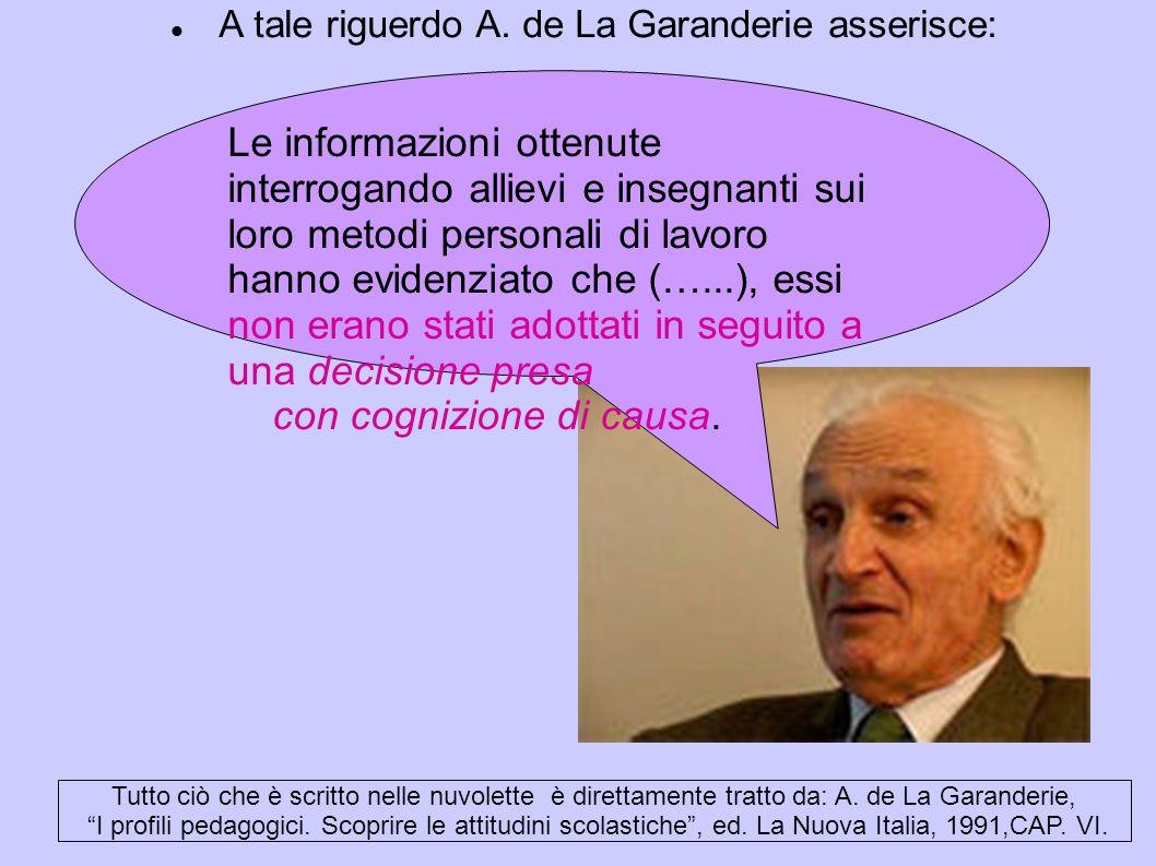 A tale riguerdo A. de La Garanderie asserisce: Le informazioni ottenute interrogando allievi e insegnanti sui loro metodi personali di lavoro hanno ev
